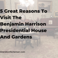 5 Great Reasons To Visit The Benjamin Harrison Presidential House And Gardens