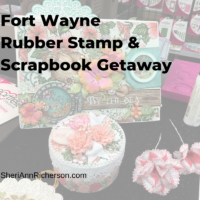 Fort Wayne Rubber Stamp & Scrapbook Getaway